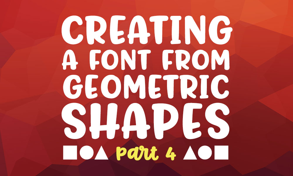 Creating a font from geometric shapes part 4