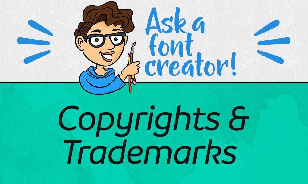 Ask a Font Creator: Copyrights & Trademarks