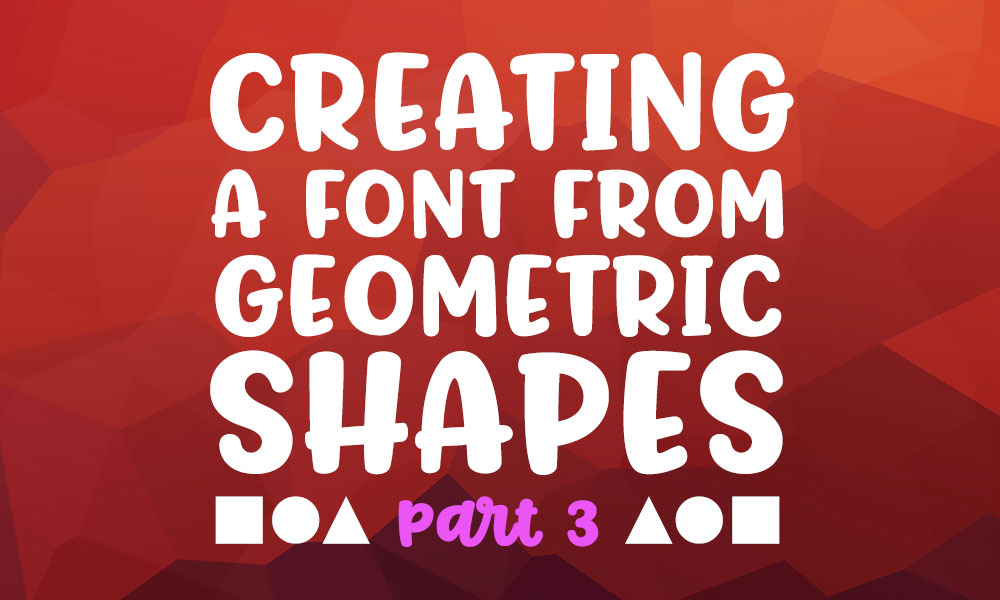 Creating a font from geometric shapes, part 3