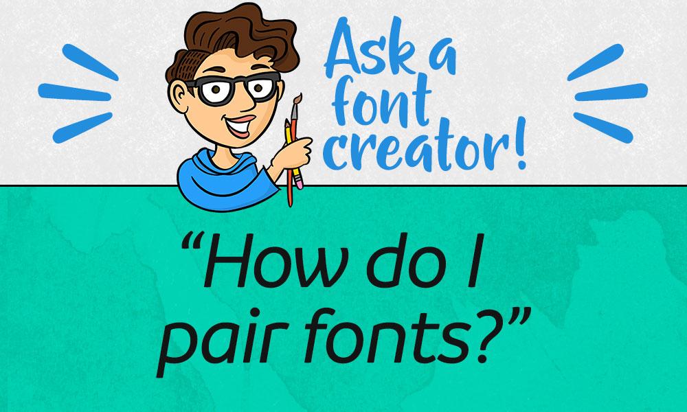 Ask a font creator: how do I pair fonts?