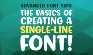 The Basics of Creating a Single-Line Font