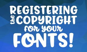 Registering the Copyright for Your Fonts