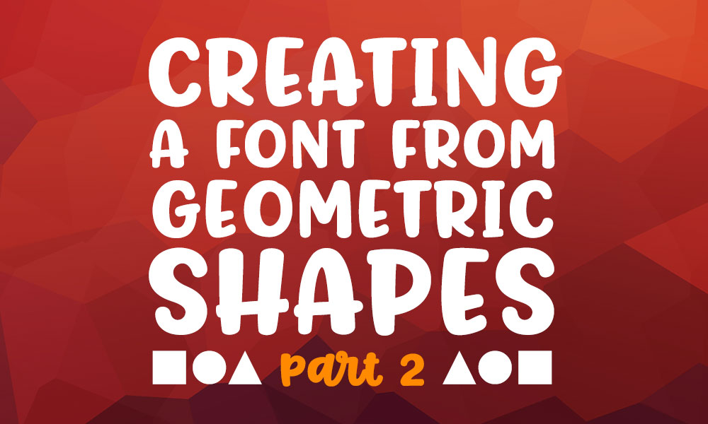 Creating a font from geometric shapes, part 2