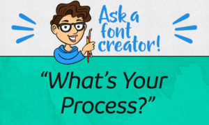 Ask a font creator: what's your process?
