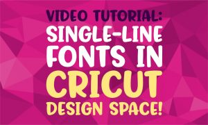 Single-Line Fonts in Cricut Design Space